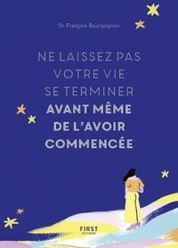 François Bourgognon - Ne laissez pas votre vie se terminer avant même de l'avoir commencée.