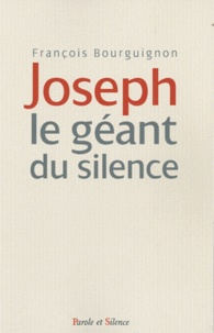 François Bourguignon - Joseph le géant du silence.