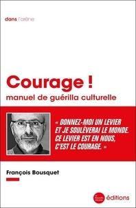 François Bousquet - Courage ! - Manuel de guérilla culturelle.
