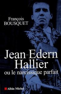 François Bousquet - Jean-Edern Hallier ou le narcissique parfait.
