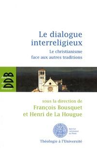 François Bousquet et Henri de La Hougue - Le dialogue interreligieux - Le christianisme face aux autres traditions.