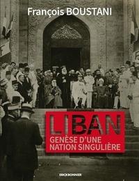 François Boustani - Liban - Genèse d'une nation singulière.