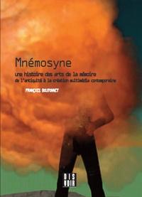 François Boutonnet - Mnémosyne - Une histoire des arts de la mémoire de l'Antiquité à la création multimédia contemporaine.