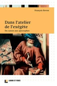 François Bovon - Dans l'atelier de l'exégète - Du canon aux aprocryphes.