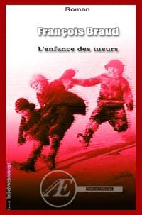 François Braud - L'enfance des tueurs.