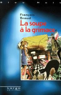 François Braud - La soupe à la grimace.