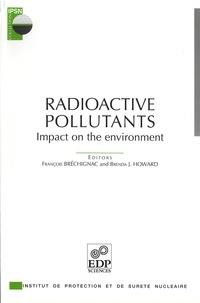 François Brechignac et Brenda J. Howard - Radioactive polluants - Impact on the environment.