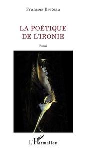 François Breteau - La poétique de l'ironie.