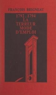 François Brigneau et Philippe Vilgier - 1792-1794 : la Terreur, mode d'emploi.