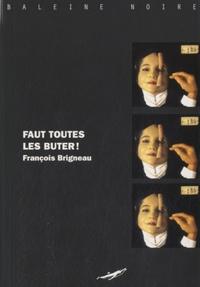 François Brigneau - Faut toutes les buter !.