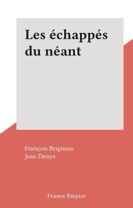 François Brigneau et Jean Denys - Les échappés du néant.