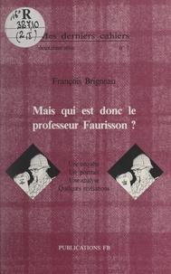François Brigneau - Mais qui est donc le professeur Faurisson ? - Une enquête, un portrait, une analyse, quelques révélations.