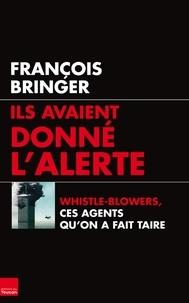 François Bringer - Ils avaient donné l'alerte - Whistle-blowers, ces agents qu'on a fait taire.