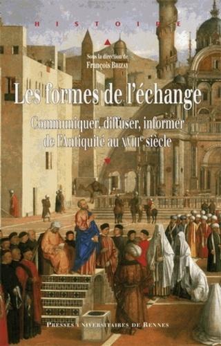 François Brizay - Les formes de l'échange - Communiquer, diffuser, informer de l'Antiquité au XVIIIe siècle.