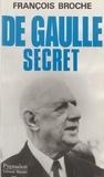 François Broche - De Gaulle secret.