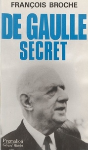 François Broche - De Gaulle secret.