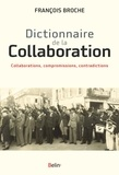 François Broche - Dictionnaire de la Collaboration - Collaborations, compromissions, contradictions.