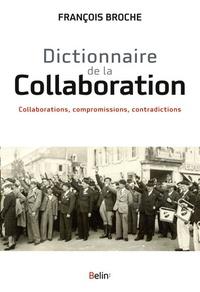 François Broche - Dictionnaire de la Collaboration - Collaborations, compromissions, contradictions.