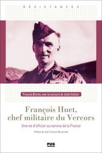 François Broche - François Huet, chef militaire du Vercors - Une vie d'officier  au service de la France.