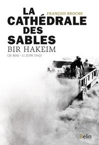 François Broche - La cathédrale des sables - Bir Hakeim, 26 mai - 11 juin 1942.
