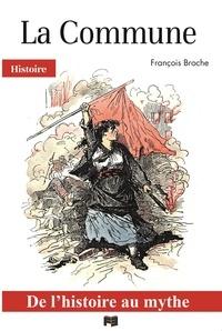 François Broche - La Commune - De l'histoire au mythe.