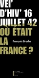 François Broche - Vel'd'hiv' 16 juillet 1942, où était la France ?.