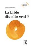 François Brossier - La Bible dit-elle vrai ?.