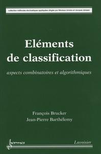 François Brucker et Jean-Pierre Barthélemy - Eléments de classification - Aspects combinatoires et algorithmiques.