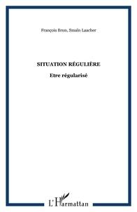 François Brun et Smaïn Laacher - SITUATION RÉGULIÈRE - Etre régularisé.