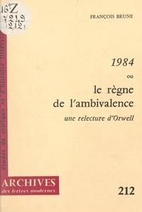 François Brune et Amélie Audiberti - 1984 ou le règne de l'ambivalence - Une relecture d'Orwell.