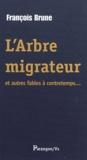 François Brune - L'Arbre migrateur et autres fables à contretemps.