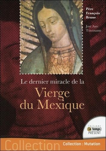 François Brune - Le dernier miracle de la Vierge du Mexique - Le secret de Ses yeux.