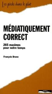 François Brune - Médiatiquement correct - 265 maximes pour notre temps.