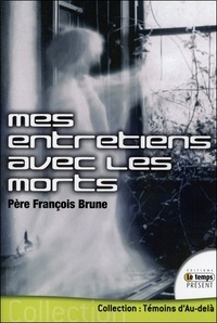 François Brune - Mes entretiens avec les morts.