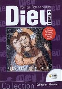 François Brune - Pour que l'homme devienne Dieu - Tome 2, Passion et mort de l'amour : Dieu fait homme.