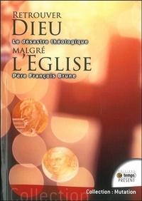 François Brune - Retrouver Dieu malgré l'Eglise - Pourquoi ont-ils trahi Dieu ?.