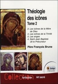 François Brune - Théologie des icônes - Tome 2 : 3. Les icônes de la Mère de Dieu ; 4. La Trinité, les Anges, St Jean le précurseur.