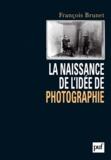 François Brunet - La naissance de l'idée de photographie.