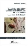 François Bruzzo - Samuel Beckett - Landes, rives et rivages en 19 glanures... au nom de la beauté.