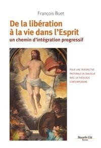 François Buet - De la libération à la vie dans l'Esprit - Un chemin d'intégration progressif.
