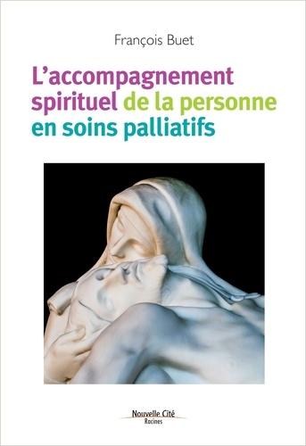 François Buet - L'accompagnement spirituel de la personne en soins palliatifs.