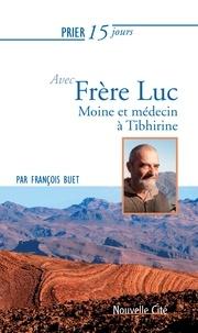 François Buet - Prier 15 jours  : Prier 15 jours avec Frère Luc - Moine et médecin à Tibhirine.
