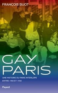 François Buot - Gay Paris - Une histoire du Paris interlope entre 1900 et 1940.