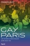 François Buot - Gay Paris - Une histoire interlope entre 1900 et 1940.