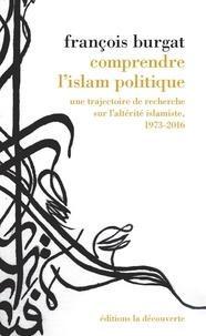 François Burgat - Comprendre l'islam politique - Une trajectoire de recherche sur l'altérité islamiste, 1973-2016.