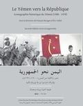 François Burgat et Eric Vallet - Le Yémen vers la République - Iconographie historique du Yémen (1900-1970).