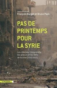 François Burgat et Bruno Paoli - Pas de printemps pour la Syrie - Les clés pour comprendre les acteurs et les défis de la crise (2011-2013).