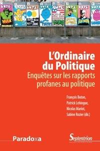 François Buton et Patrick Lehingue - L'ordinaire du politique - Enquête sur les rapports profanes au politique.
