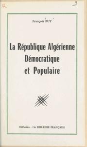 François Buy et Pierre André - La république algérienne, démocratique et populaire.