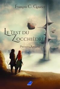 François C. Gautier - Le test du Zocchièdre - Premier Arcane.